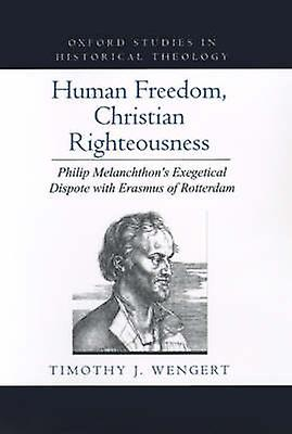 Huhomme Freedom Christian Righteousness Philip Melanchthons Exegetical Dispute with Erasmus of rougeterdam by Wengert & Timothy J.