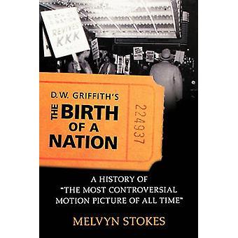 DW Griffiths fødselen av en nasjon en historie med den mest kontroversielle filmselskaper av All tid ved Stokes & Melvyn