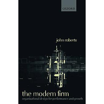 The Modern Firm Organizational Design for Performance and Growth by Roberts & John