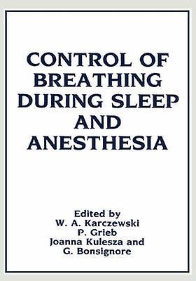 Control of Breathing During Sleep and Anesthesia by Karczewski & Witold A.