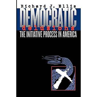 Democratic Delusions The Initiative Process in America by Ellis & Richard J.