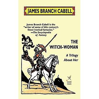 The WitchWoman A Trilogy About Her by Cabell & James Branch