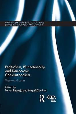 Federalism Plurinationality and Democratic Constitutionalism  Theory and Cases by Requejo & Ferran