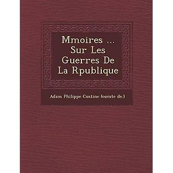 Moires M... Sur Les Guerres de La R Publique por Adán Philippe Custine Comte De.