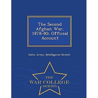 The Second Afghan War 187880 Official Account  War College Series by India. Army. Intelligence Branch