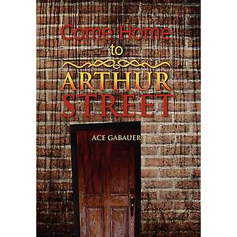 Come Home to Arthur Street by Gabauer & Ace