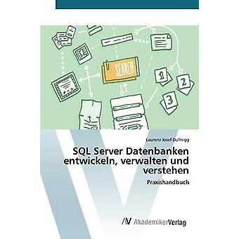 SQL Server-Datenbanken Entwickeln Verwalten Und Verstehens von Dullnigg Laurenz Josef