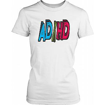 ADHD - Attention Deficit Hyperactivity Disorder Ladies T Shirt