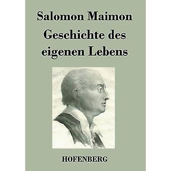Geschichte des eigenen Lebens by Salomon Maimon