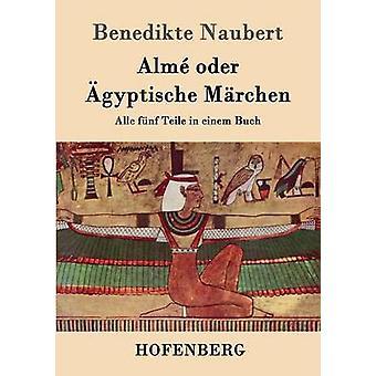 Alm oder gyptische Mrchen by Benedikte Naubert