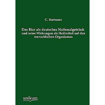 Das Bier ALS Deutsches Nationalgetrank Und Seine Wirkungen ALS Heilmittel Auf Den Menschlichen Organismus by Hartmann & C.