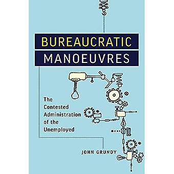 Bureaucratic Manoeuvres: The� Contested Administration of� the Unemployed (Studies in� Comparative Political Economy and Public Policy)