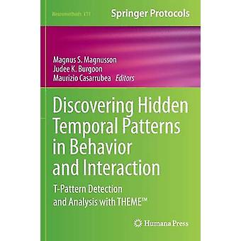 Discovering Hidden Temporal Patterns in Behavior and Interaction  TPattern Detection and Analysis with THEME TM by Edited by Magnus S Magnusson & Edited by Judee K Burgoon & Edited by Maurizio Casarrubea