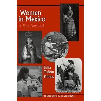 Women in Mexico - A Past Unveiled by Julia Tunon Pablos - Alan Hynds -