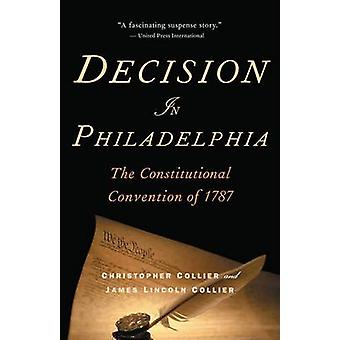 Decision in Philadelphia - The Constitutional Convention of 1787 by Ch