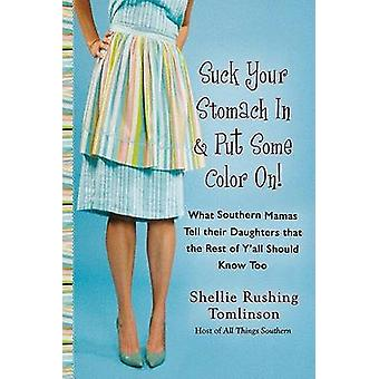 Suck Your Stomach in and Put Some Color on - What Southern Mamas Tell