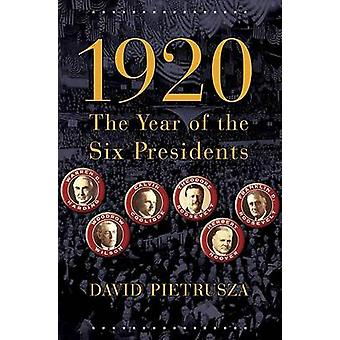 1920 - The Year of the Six Presidents by David Pietrusza - 97807867210