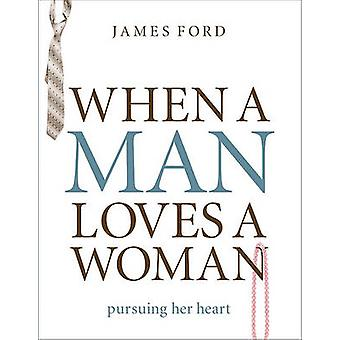 When a Man Loves a Woman - Pursuing Her Heart by James Ford - 97808024