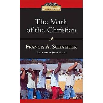 The Mark of the Christian (2nd) by Francis A Schaeffer - James W Sire