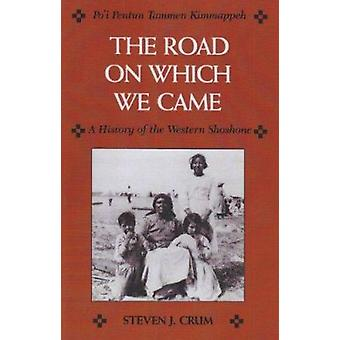 Road on Which We Came - A History of the Western Shoshone by Steven J