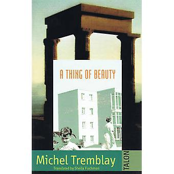 A Thing of Beauty by Michel Tremblay - Sheila Fischman - 978088922390