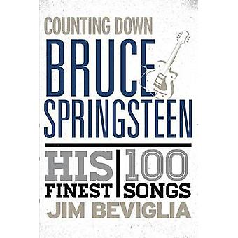 Counting Down Bruce Springsteen - His 100 Finest Songs by Jim Beviglia