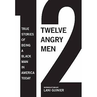 Twelve Angry Men - True Stories of Being a Black Man in America Today