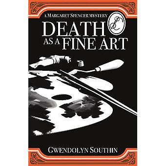 Death as a Fine Art - A Margaret Spencer Mystery by Gwendolyn Southin