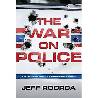 The War on Police - How the Ferguson Effect Is Making America Unsafe b