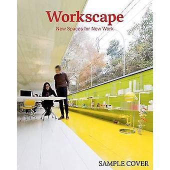 Workscape - New Spaces for New Work by S. Borges - Sven Ehmann - Rober