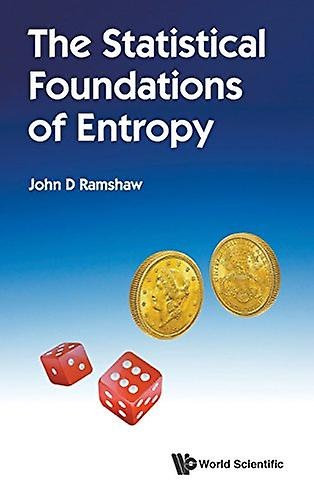 Statistical Foundations Of Entropy - The by John D Ramshaw - 97898132