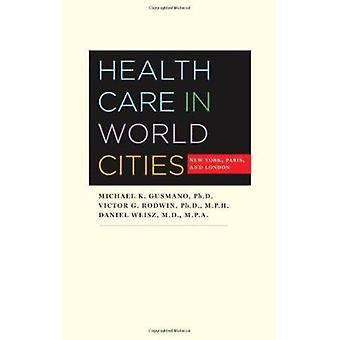 Health Care in World Cities - New York - Paris - and London by Michael