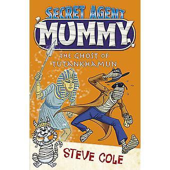 Secret Agent Mummy The Ghost of Tutankhamun by Steve Cole