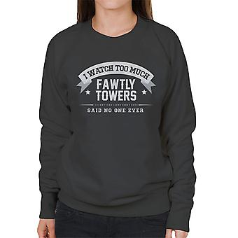 I Watch Too Much Fawlty Towers Said No One Ever Women's Sweatshirt