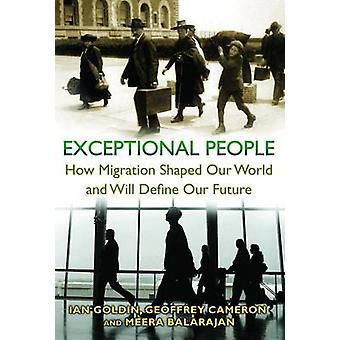 Exceptional People - How Migration Shaped Our World and Will Define Ou