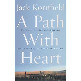 A Path with Heart - The Classic Guide Through the Perils and Promises