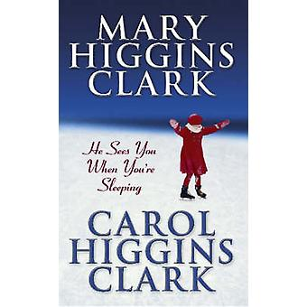 He Sees You When You're Sleeping by Carol Higgins Clark - 97807434409