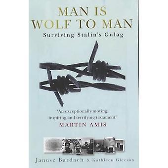 Człowiek jest Wilk człowiekowi - żyjący Stalina Gułagu przez Janusz Bardach - 9780