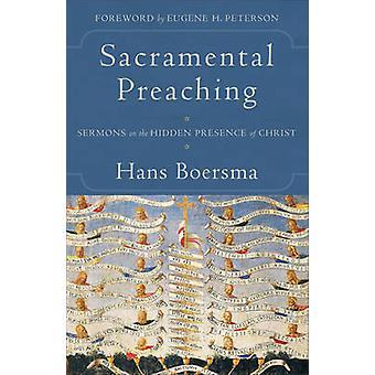 Sacramental Preaching - Sermons on the Hidden Presence of Christ by Ha
