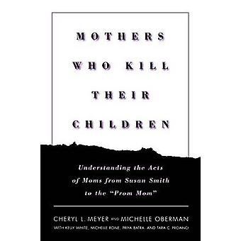 Mothers Who Kill Their Children - Understanding the Acts of Moms from