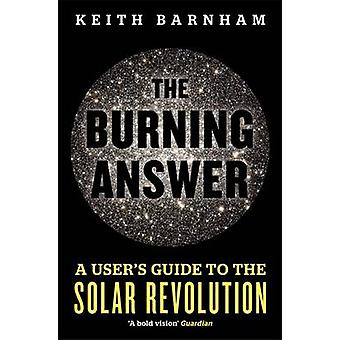 The Burning Answer - A User's Guide to the Solar Revolution by Keith B
