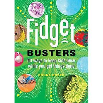 Fidget Busters - 50 sposobów, aby utrzymać dzieci zajęty podczas ty dostać rzeczy zrobić