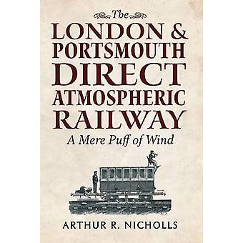 The London & Portsmouth Direct Atmospheric Railway - 'A Mere Puff of W