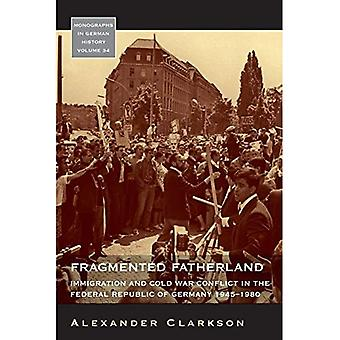 Fragmented Fatherland: Immigration and Cold War Conflict in the Federal Republic of Germany, 1945-1980 (Monographs...