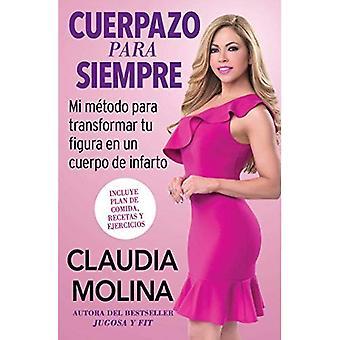 Cuerpazo Para Siempre (Original Spanisch): Mi Metodo Para Transformar Tu Figura En Un Cuerpo de Infarto