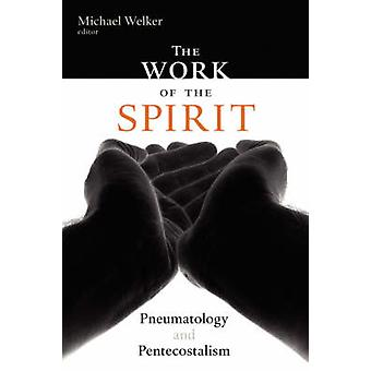 The Work of the Spirit Pneumatology and Pentecostalism by Welker & Michael