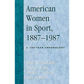 American Women in Sport - 1887-1987 - A 100-Year Chronology by Ruth M.