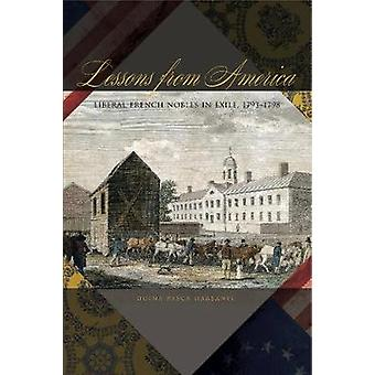 Lessons from America Liberal French Nobles in Exile 17931798 by Harsanyi & Doina Pasca