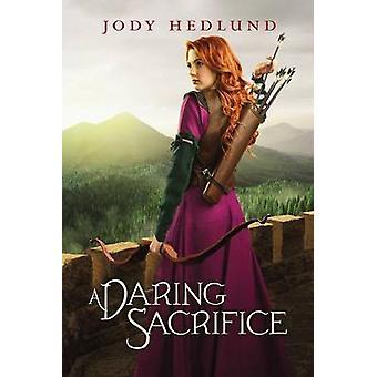 A Daring Sacrifice by Hedlund & Jody