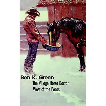 The Village Horse Doctor West of the Pecos by Green & Ben & K.